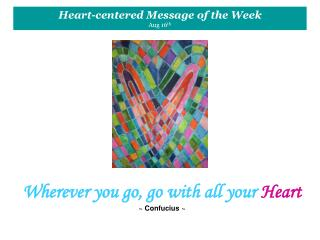 Wherever you go, go with all your Heart ~ Confucius ~