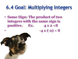 6.4 Goal: Multiplying Integers