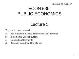 Updated: 09 Oct 2007 ECON 635:  PUBLIC ECONOMICS Lecture 3