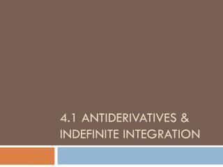 4.1  Antiderivatives  & Indefinite Integration