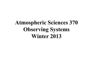 Atmospheric Sciences 370 Observing Systems Winter 2013