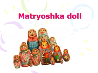 Russian Nesting Dolls Also Know As  . . . Matryoshka