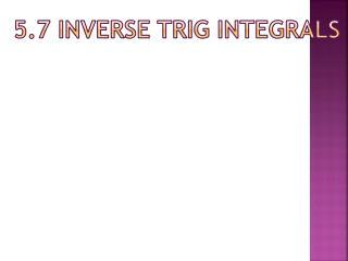 5.7 Inverse Trig Integrals