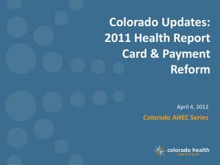 Colorado Updates: 2011 Health Report Card & Payment Reform