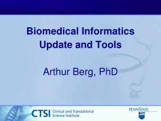 Biomedical Informatics  Update and Tools Arthur Berg, PhD