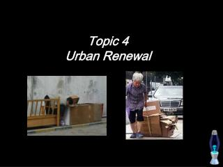 Topic 4  Urban Renewal