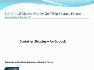 7th Annual Marine Money Gulf Ship Finance Forum        Wednesday, 9 March 2011