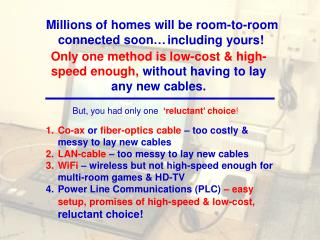 Co-ax  or  fiber-optics cable  – too costly & messy to lay new cables