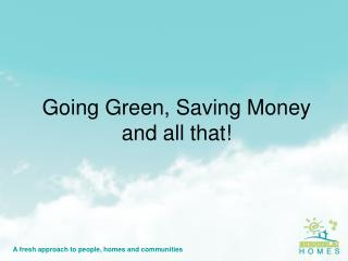 Going Green, Saving Money and all that!