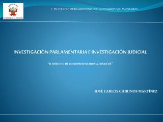 """INVESTIGACIÓN PARLAMENTARIA E INVESTIGACIÓN JUDICIAL """"EL DERECHO DE LOS REPRESENTADOS A CONOCER """""""