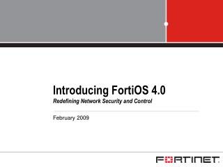 Introducing FortiOS 4.0 Redefining Network Security and Control