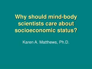 Why should mind-body scientists care about socioeconomic status?