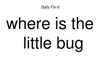 Daily Fix-It where is the little bug