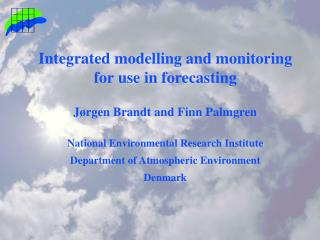 Integrated modelling and monitoring for use in forecasting Jørgen Brandt and Finn Palmgren