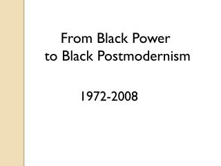 From Black Power  to Black Postmodernism