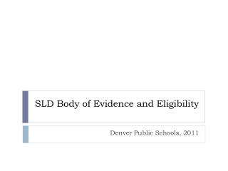SLD Body of Evidence and Eligibility