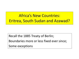 Africa's New Countries: Eritrea, South Sudan and  Azawad ?
