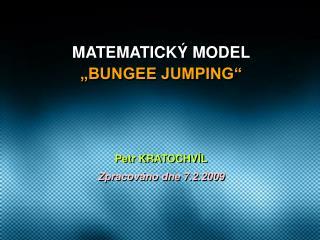 """MATEMATICKÝ MODEL """"BUNGEE JUMPING"""""""