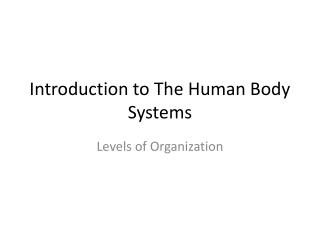 Introduction to The Human Body Systems