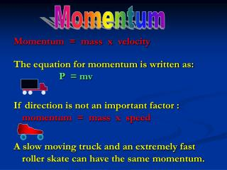Momentum  =  mass  x  velocity The equation for momentum is written as: Ρ   = mv