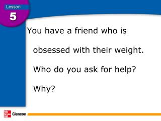 You have a friend who is obsessed with their weight.  Who do you ask for help?  Why?