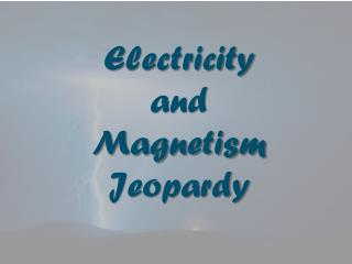 Electricity  and  Magnetism Jeopardy