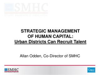 STRATEGIC MANAGEMENT OF HUMAN CAPITAL: Urban Districts Can Recruit Talent