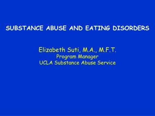 SUBSTANCE ABUSE AND EATING DISORDERS Elizabeth Suti, M.A., M.F.T. Program Manager