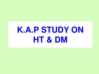 K.A.P STUDY ON  HT  DM