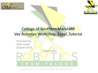 College of Southern Maryland Vex Robotics Workshop  EasyC Tutorial