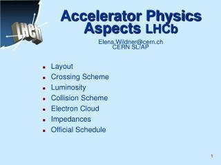 Accelerator Physics Aspects  LHCb Elena.Wildner@cern.ch  CERN SL/AP