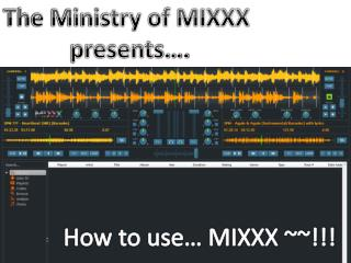 The Ministry of MIXXX  presents�.