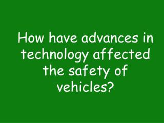 How have advances in technology affected the safety of vehicles?
