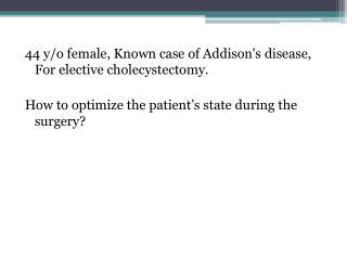 44 y/o female, Known case of Addison's disease, For elective cholecystectomy.