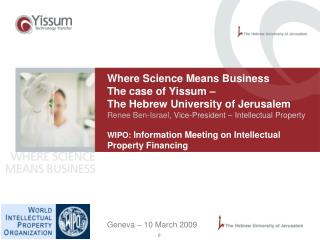Where Science Means Business  The case of Yissum    The Hebrew University of Jerusalem Renee Ben-Israel, Vice-President