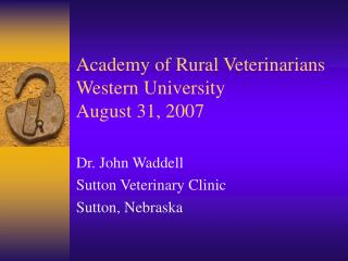 Academy of Rural Veterinarians Western University August 31, 2007