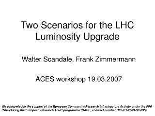 Two Scenarios for the LHC Luminosity Upgrade