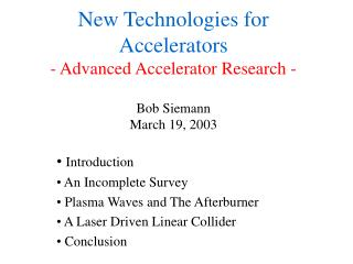 New Technologies for Accelerators - Advanced Accelerator Research -  Bob Siemann March 19, 2003