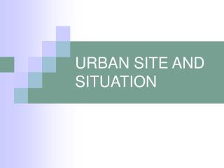 URBAN SITE AND SITUATION