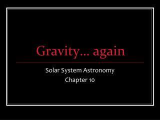 Gravity… again