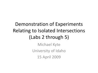 Demonstration of Experiments Relating to Isolated Intersections (Labs 2 through 5)