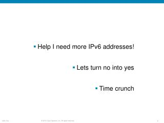 Help I need more IPv6 addresses! Lets turn no into yes Time crunch