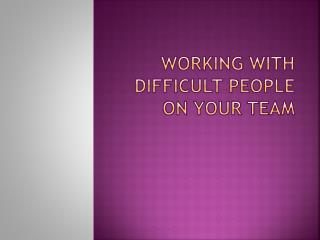 Working with Difficult People on Your Team