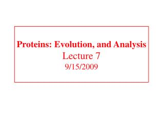 Proteins: Evolution, and Analysis Lecture 7 9/15/2009