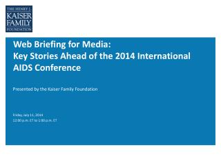 Web Briefing for Media:   Key Stories Ahead of the 2014 International AIDS Conference