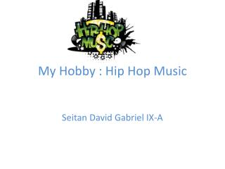 My Hobby : Hip Hop Music