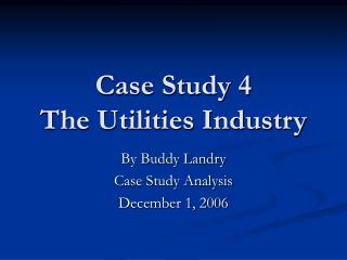 Case Study 4  The Utilities Industry