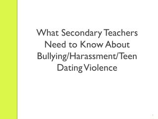 What Secondary Teachers Need to Know About Bullying/Harassment/Teen Dating Violence