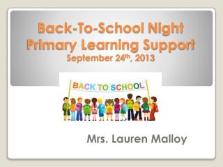 Back-To-School  Night Primary Learning Support September 24 th , 2013