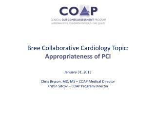 Bree Collaborative Cardiology Topic:  Appropriateness of PCI  January 31, 2013
